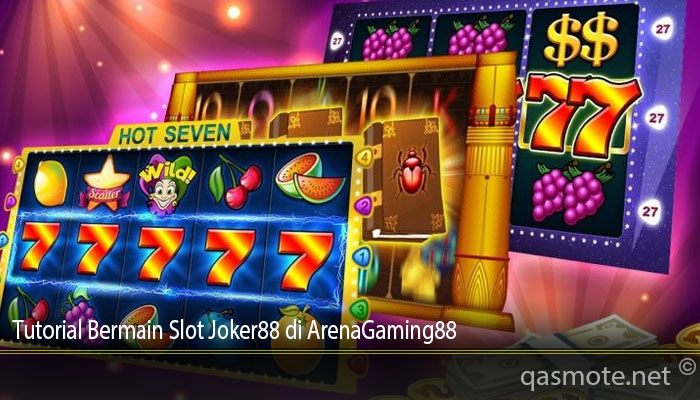 Tutorial Bermain Slot Joker88 di ArenaGaming88